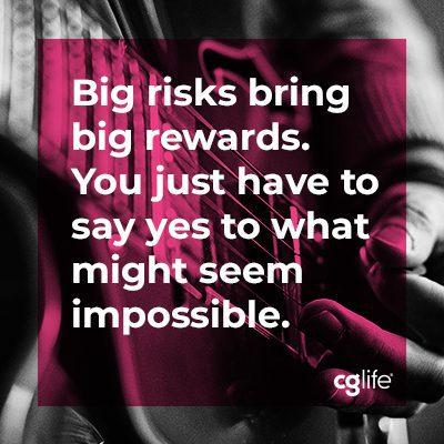 Big risks bring big rewards