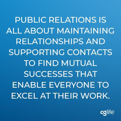 Public relations is all about maintaining relationships and supporting contacts to find mutual successes that enable everyone to excel at their work.