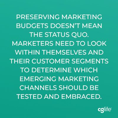 Preserving marketing budgets doesn't mean the status quo. Marketers need to look within themselves and their customer segments to determine which emerging marketing channels should be tested and embraced.