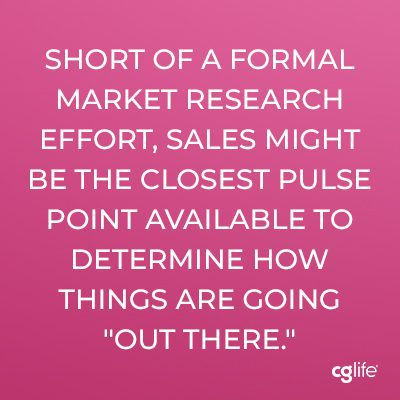 """Short of a formal market research effort, sales might be the closest pulse point available to determine how things are going """"out there."""""""