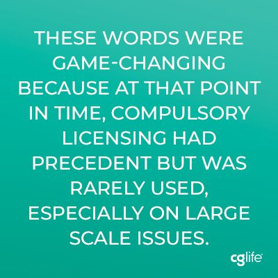 These words were game-changing because at that point in time, compulsory licensing had precedent but was rarely used, especially on large scale issues.