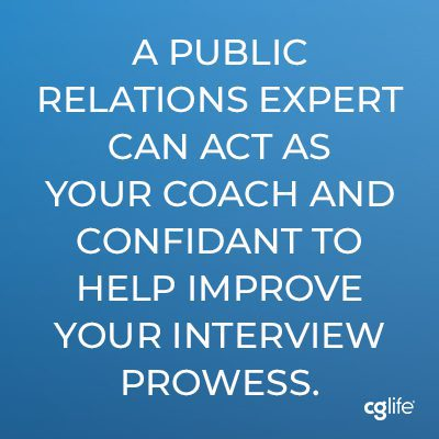 A public relations expert can act as your coach and confidant to help improve your interview prowess.