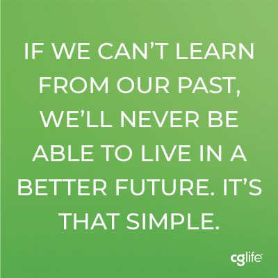 """""""If we can't learn from our past, we'll never be able to live in a better future. It's that simple."""""""