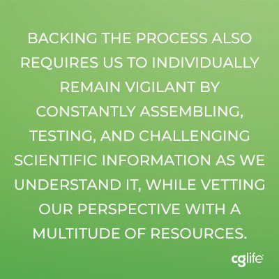 """""""Backing the process also requires us to individually remain vigilant by constantly assembling, testing, and challenging scientific information as we understand it, while vetting our perspective with a multitude of resources."""""""