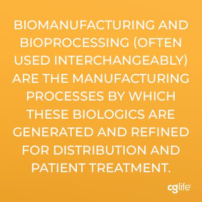 Biomanufacturing and bioprocessing (often used interchangeably) are the manufacturing processes by which these biologics are generated and refined for distribution and patient treatment.